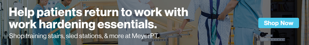 Full Page Ad – Help Patients Return to Work with Work Hardening Essentials from MeyerPT – Click to View Page