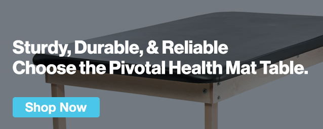 Half Page Ad – Sturdy, Durable, & Reliable Choose the Pivotal Health Mat Table – Click to View Page