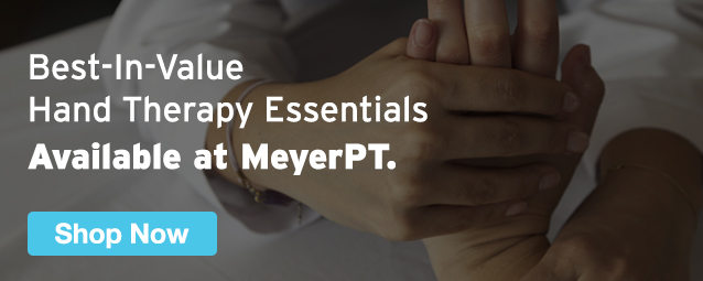 Half Page Ad – Shop Best-In-Value Hand Therapy Essentials from MeyerPT – Click to View Page